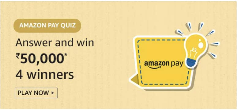 Amazon Pay Quiz Answers Today - Play & Win Rs.50,000
