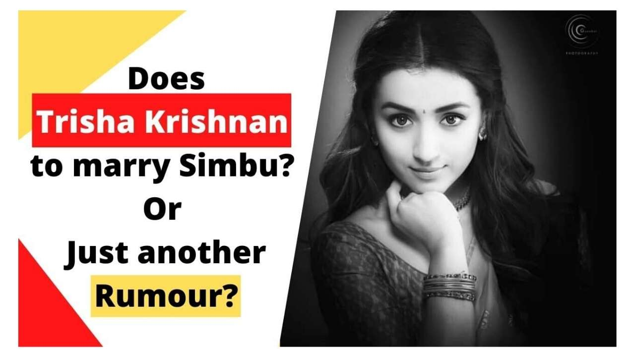 Does Trisha Krishnan to marry Simbu? Or it is Just another Rumour?