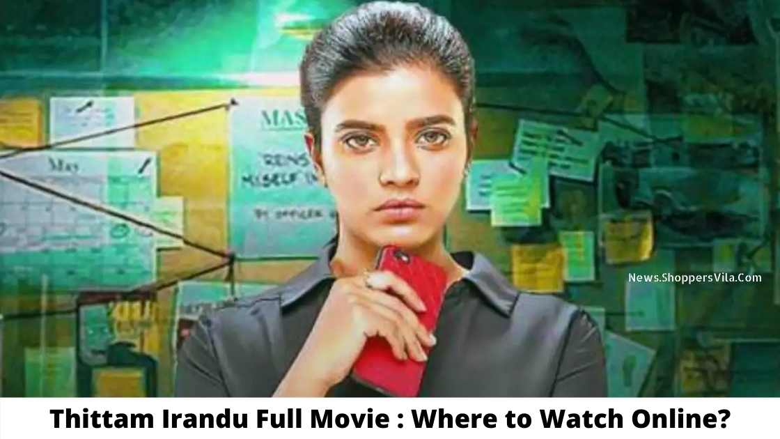 How And Where To Watch Thittam Irandu Full Movie Online For Free?
